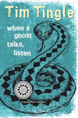 MIDDLE GRADE WINNER: When a Ghost Talks, Listen by Tim Tingle / Roadrunner Press